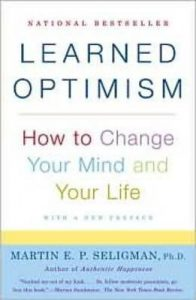 "Dr. Martin Seligman's ""Learned Optimism"" teaches us how to turn a pessimist into an optimist"