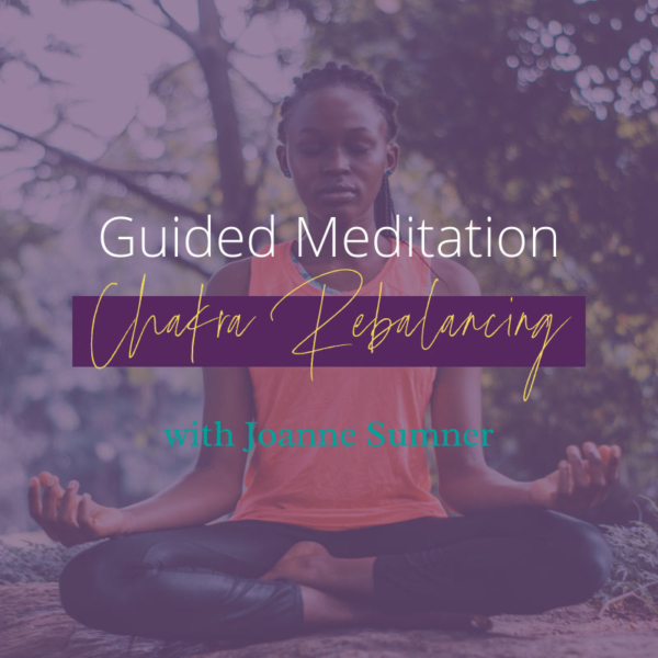 Chakra Rebalancing Guided Meditation by Joanne Sumner