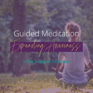 Expanding Awareness Guided Meditation by Joanne Sumner